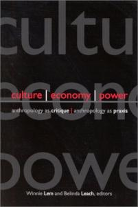 Culture, Economy, Power: Anthropology As Critique, Anthropology As Praxis