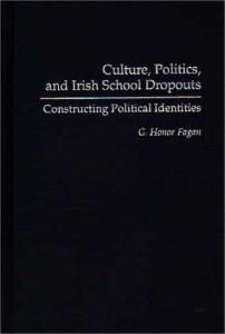 Culture, Politics, and Irish School Dropouts: Constructing Political Identities (Critical Studies in Education and Culture Series)