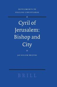 Cyril Of Jerusalem: Bishop And City (Supplements to Vigiliae Christianae)