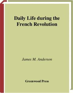 Daily Life during the French Revolution (The Greenwood Press Daily Life Through History Series)