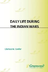 Daily Life during the Indian Wars (The Greenwood Press Daily Life Through History Series)