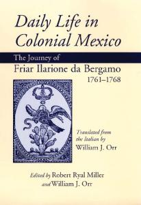 Daily Life in Colonial Mexico: The Journey of Friar Ilarione Da Bergamo, 1761-1768 (American Exploration and Travel Series)