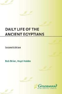 Daily Life of the Ancient Egyptians, 2nd Edition (The Greenwood Press Daily Life Through History Series)