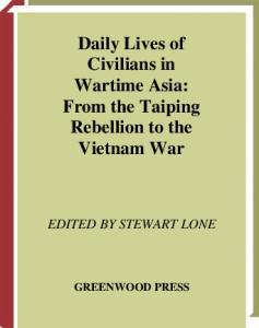 Daily Lives of Civilians in Wartime Asia: From the Taiping Rebellion to the Vietnam War (The Greenwood Press Daily Life Through History Series: Daily Lives of Civilians during Wartime)