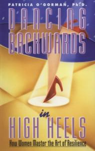 Dancing Backwards In High Heels: How Women Master the Art of Resilience