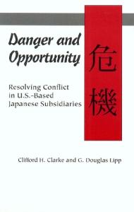 Danger and Opportunity: Resolving Conflict in U.S.-Based Japanese Subsidiaries