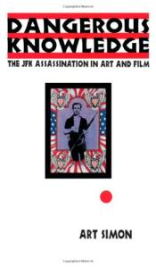 Dangerous Knowledge: The JFK Assassination in Art and Film (Culture and the Moving Image Series)