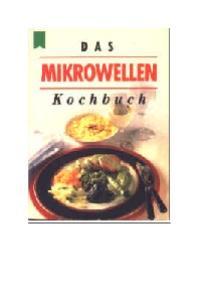 Das Mikrowellen Kochbuch 63 Rezepte