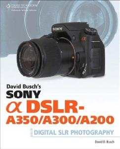 David Busch's Sony Alpha DSLR-A350 A300 A200 Guide