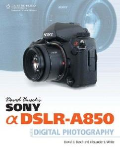David Busch's Sony Alpha DSLR-A850 Guide to Digital Photography