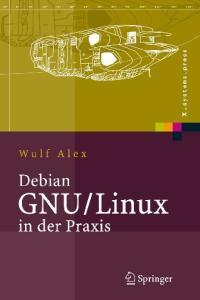 Debian GNU Linux in der Praxis: Anwendungen, Konzepte, Werkzeuge  GERMAN