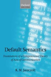 Default Semantics: Foundations of a Compositional Theory of Acts of Communication (Oxford Linguistics)