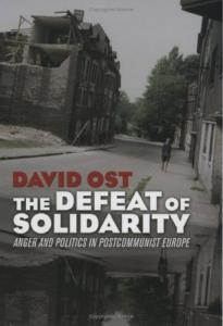 Defeat of Solidarity: Anger And Politics In Postcommunist Europe