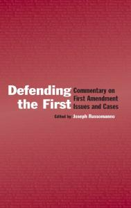 Defending the First: Commentary on the First Amendment Issues and Cases (Lea's Communication)