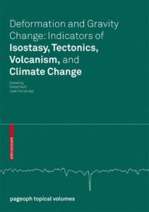 Deformation and Gravity Change: Indicators of Isostasy, Tectonics, Volcanism, and Climate Change (Pageoph Topical Volumes)