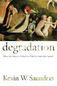 Degradation: What the History of Obscenity Tells Us about Hate Speech