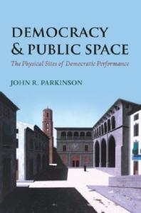 Democracy and Public Space: The Physical Sites of Democratic Performance