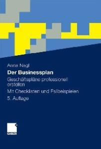 Der Businessplan: Geschaftsplane professionell erstellen. Mit Checklisten und Fallbeispielen 5. Auflage