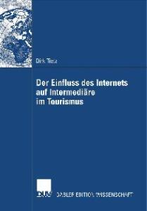 Der Einfluss des Internets auf Intermediäre im Tourismus: Entwicklung einer Analysemethodik und Anwendung auf die Tourismusindustrie