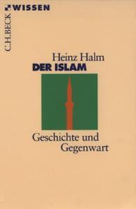 Der Islam. Geschichte und Gegenwart (Beck Wissen)