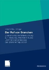 Der Ruf von Branchen: Eine empirische Untersuchung zur Messung, Wechselwirkung und Handlungsrelevanz des Branchenrufs
