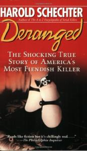Deranged: The Shocking True Story of America's Most Fiendish Killer!