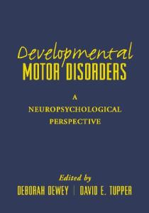 Developmental Motor Disorders: A Neuropsychological Perspective (The Science and Practice of Neuropsychology)