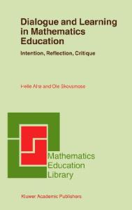 Dialogue and Learning in Mathematics Education: Intention, Reflection, Critique (Mathematics Education Library)