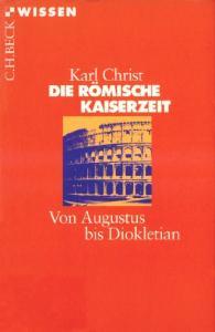 Die Römische Kaiserzeit. Von Augustus bis Diokletian (Beck Wissen)