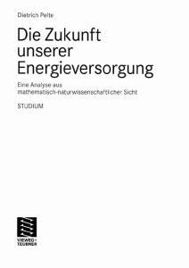 Die Zukunft unserer Energieversorgung Eine Analyse aus mathematisch-naturwissenschaftlicher Sicht