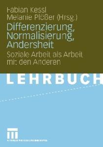 Differenzierung, Normalisierung, Andersheit: Soziale Arbeit als Arbeit mit den Anderen