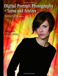 Digital Portrait Photography of Teens and Seniors: Shooting and Selling Techniques for Photographers
