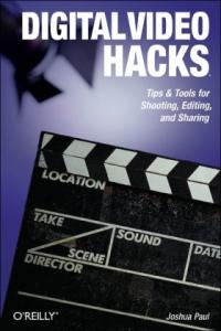 Digital Video Hacks: Tips & Tools for Shooting, Editing, and Sharing (O'Reilly's Hacks Series)