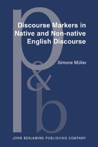 Discourse Markers in Native And Non-native English Discourse (Pragmatics and Beyond. New Series)