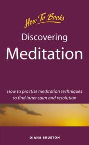 Discovering Meditation: How to Practise Meditation Techniques to Find Inner Calm and Resolution (How to Books)