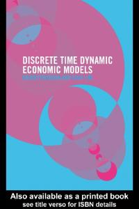 Discrete Time Dynamic Economic Models: Theory and Empirical Applications