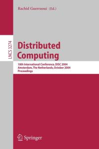 Distributed Computing: 18th International Conference, DISC 2004, Amsterdam, The Netherlands, October 4-8, 2004. Proceedings (Lecture Notes in Computer Science)