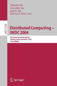 Distributed Computing -- IWDC 2004: 6th International Workshop, Kolkata, India, December 27-30, 2004, Proceedings (Lecture Notes in Computer Science)