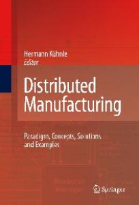Distributed Manufacturing: Paradigm, Concepts, Solutions and Examples