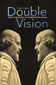 Double Vision: Moral Philosophy and Shakespearean Drama