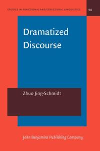 Dramatized Discourse: The Mandarin Chinese Ba -construction (Studies in Functional and Structural Linguistics)
