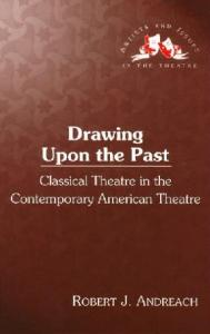 Drawing Upon the Past: Classical Theatre in the Contemporary American Theatre (Artists and issues in the theatre)