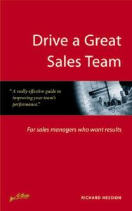 Drive a great sales team: for sales managers who want results