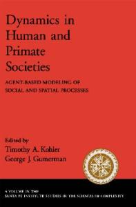Dynamics in Human and Primate Societies: Agent-Based Modeling of Social and Spatial Processes (Santa Fe Institute Studies in the Sciences of Complexity Proceedings)