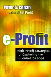 E-profit: high payoff strategies for capturing the e-commerce edge