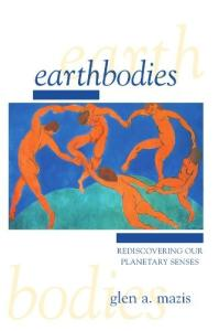 Earthbodies: Rediscovering Our Planetary Senses