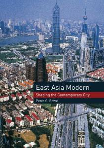 East Asia Modern: Shaping the Contemporary City