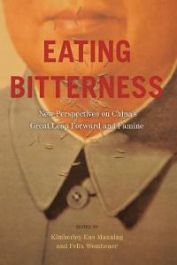Eating Bitterness: New Perspectives on China's Great Leap Forward and Famine