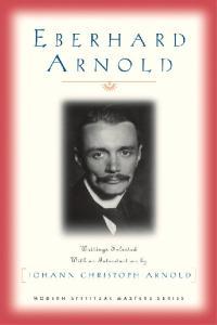 Eberhard Arnold: Selected Writings (Modern Spiritual Masters Series)