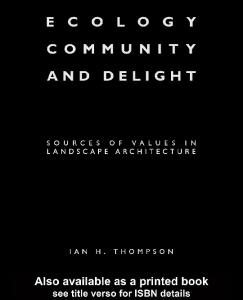 Ecology, Community and Delight: Sources of Values in Landscape Architecture